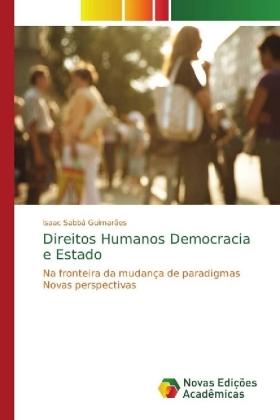 Direitos Humanos Democracia e Estado - Na fronteira da mudança de paradigmas Novas perspectivas - Sabbá Guimarães, Isaac