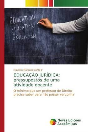 EDUCAÇÃO JURÍDICA: pressupostos de uma atividade docente