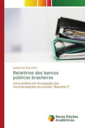 """Relatórios dos bancos públicos brasileiros - Uma análise da divulgação das recomendações do acordo """"Basiléia 2"""""""