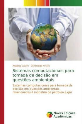 Sistemas computacionais para tomada de decisão em questões ambientais - Sistemas computacionais para tomada de decisão em questões ambientais relacionadas à indústria de petróleo e gás - Castro, Angélica / Amaro, Venerando