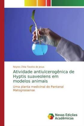 Atividade antiulcerogênica de Hyptis suaveolens em modelos animais - Uma planta medicinal do Pantanal Matogrossense - Taveira de Jesus, Neyres Zínia