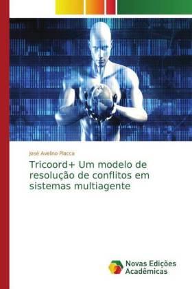 Tricoord+ Um modelo de resolução de conflitos em sistemas multiagente - Placca, José Avelino