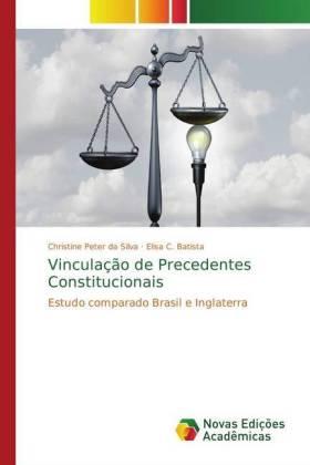 Vinculação de Precedentes Constitucionais - Estudo comparado Brasil e Inglaterra - Peter da Silva, Christine / Batista, Elisa C.