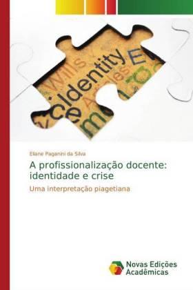 A profissionalização docente: identidade e crise - Uma interpretação piagetiana - Paganini da Silva, Eliane