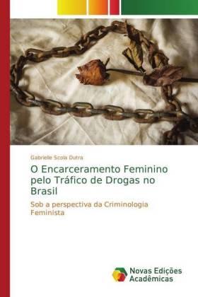 O Encarceramento Feminino pelo Tráfico de Drogas no Brasil