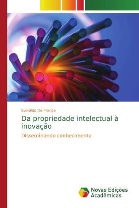 Da propriedade intelectual à inovação - Disseminando conhecimento - De França, Everaldo