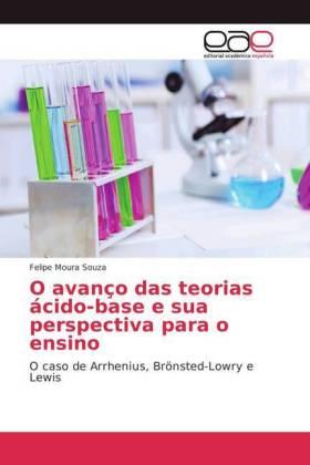 O avanço das teorias ácido-base e sua perspectiva para o ensino - O caso de Arrhenius, Brönsted-Lowry e Lewis - Moura Souza, Felipe