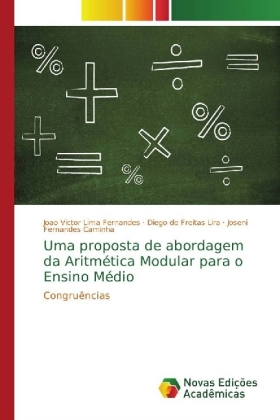 Uma proposta de abordagem da Aritmética Modular para o Ensino Médio - Congruências - Fernandes, Joao Victor Lima / Lira, Diego de Freitas / Caminha, Joseni Fernandes