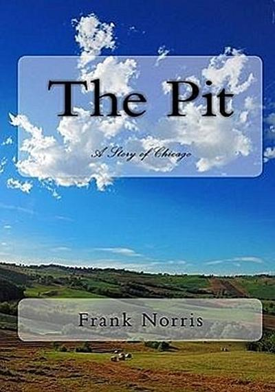 The Pit: A Story of Chicago - Frank Norris