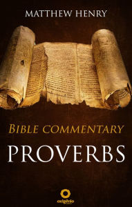 Proverbs - Complete Bible Commentary Verse by Verse - Matthew Henry