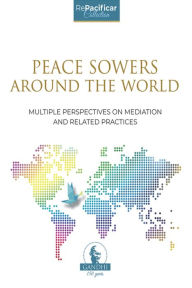 PEACE SOWERS AROUND THE WORLD: MULTIPLE PERSPECTIVES ON MEDIATION AND RELATED PRACTICES AKIRA NINOMIYA JR. Author