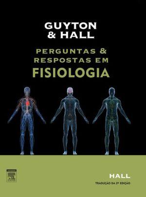 Guyton E Hall Perguntas E Respostas Em Fisiologia - John E. Hall, Arthur C. GUYTON
