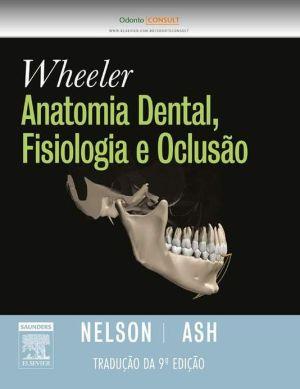 Wheeler s Anatomia Dental, Fisiologia E Oclusão - Stanley J. Nelson, Major M. Ash