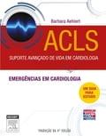 ACLS Suporte Avançado de Vida em Cardiologia - Barbara J Aehlert