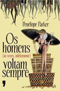 Penélope Parker: Os homens (às vezes, infelizmente) voltam sempre