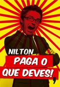 Nilton: Paga o que deves!