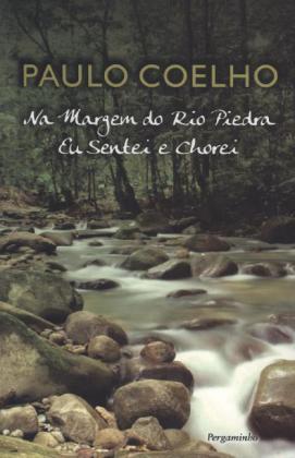 Na Margem Do Rio Piedra Eu Sentei e Chorei. Am Ufer des Rio Piedra saß ich und weinte, portugiesische Ausgabe - Coelho, Paulo
