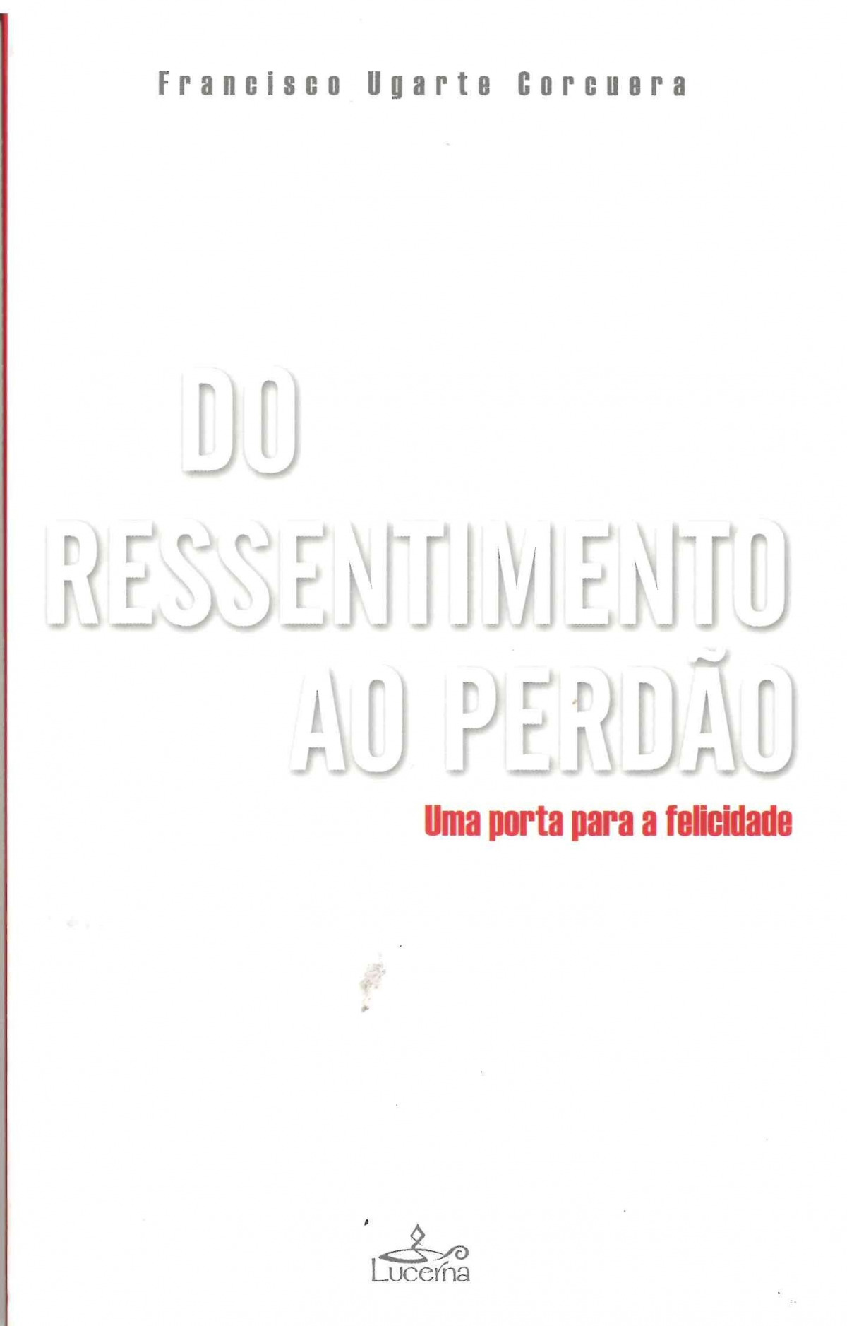 Do Ressentimento ao Perdão