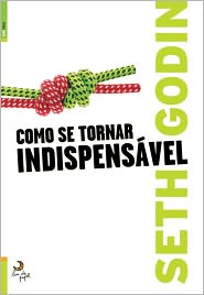 Como se tornar indispensavel (Linchpin: Are You Indispensable?)