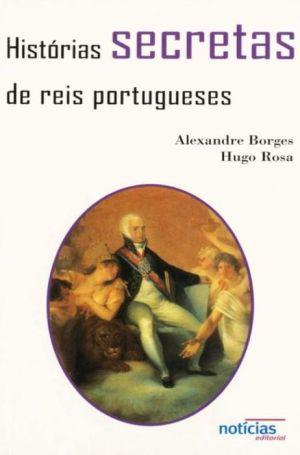 Histórias Secretas de Reis Portugueses - Mundo Perfeito, HUGO ROSA