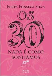 Os Trinta - Nada É como Sonhámos - Filipa Fonseca Silva