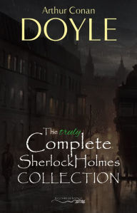 The Truly Complete Sherlock Holmes Collection (the 60 official stories + the 6 unofficial stories) - Arthur Conan Doyle