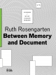 Between Memory and Document - Ruth Rosengarten
