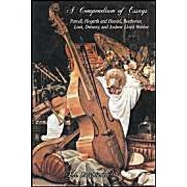 A Compendium of Essays: Purcell, Hogarth and Handel, Beethoven, Liszt, Debussy, and Andrew Lloyd Webber - E. A. Bucchianeri
