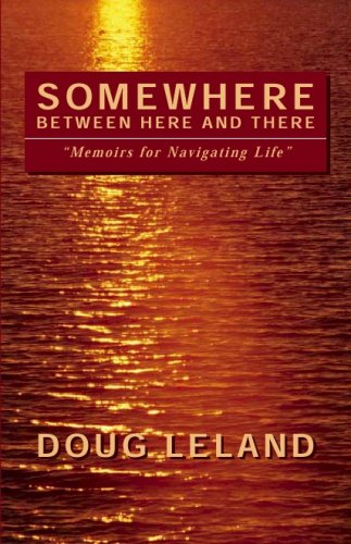 Somewhere Between Here and There: Memoirs for Navigating Life - Doug Leland
