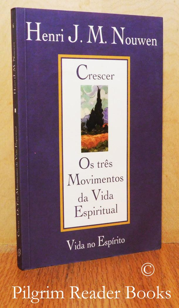 Crescer, Os Tres Movimentos Da Vida Espiritual. (Reaching Out, the Three Movements of the Spiritual Life).