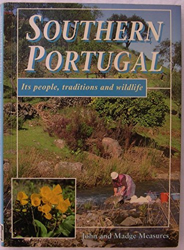 Southern Portugal: Its People, Traditions and Wildlife - Measures, John And Madge