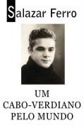 Um Cabo-Verdiano Pelo Mundo Salazar Ferro Author