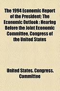 The 1994 Economic Report of the President; The Economic Outlook: Hearing Before the Joint Economic Committee, Congress of the United States