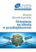 Orientacja na klienta w przedsiebiorstwie - Mazurek-Lopacinska, Krystyna
