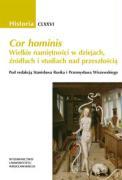 Cor hominis Wielkie namietnosci w dziejach, zrodlach i studiach nad przeszloscia - Rosik, Stanislaw; Wiszewski, Przemyslaw (red. )