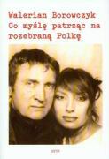 Co mysle patrzac na rozebrana Polke - Borowczyk, Walerian