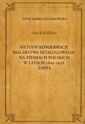 Metody konserwacji malarstwa sztalugowego na ziemiach polskich w latach 1800-1918 zarys - Maniakowska, Anna Maria