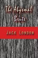 The Abysmal Brute Jack London Author