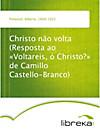 Christo não volta (Resposta ao «Voltareis, ó Christo?» de Camillo Castello-Branco)