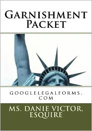 Garnishment Packet: Googlelegalforms.com - Esquire MS Danie Victor