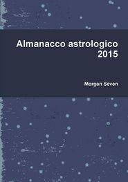Almanacco astrologico 2015 - Morgan Seven