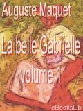 La belle Gabrielle - volume 1 - Auguste Maquet