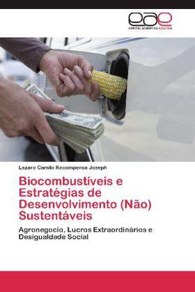 Biocombustíveis e Estratégias de Desenvolvimento (Não) Sustentáveis - Agronegocio, Lucros Extraordinários e Desigualdade Social - Recompensa Joseph, Lazaro Camilo