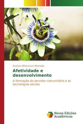 Afetividade e desenvolvimento - A formação do servidor comunitário e as tecnologias sociais - Bittencourt Machado, Gustavo