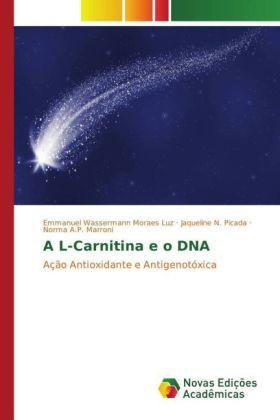 A L-Carnitina e o DNA - Ação Antioxidante e Antigenotóxica - Luz, Emmanuel Wassermann Moraes / Picada, Jaqueline N. / Marroni, Norma A.P.