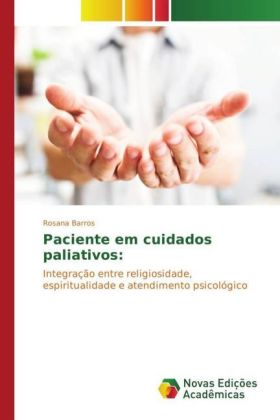 Paciente em cuidados paliativos: - Integração entre religiosidade, espiritualidade e atendimento psicológico - Barros, Rosana