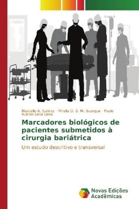 Marcadores biológicos de pacientes submetidos à cirurgia bariátrica - Um estudo descritivo e transversal - Santos, Marcelle A. / M. Buarque, Mirella D. B. / Leite Lima, Paulo Autran