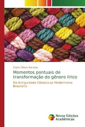 Momentos pontuais de transformação do gênero lírico - Da Antiguidade Clássica ao Modernismo Brasileiro - Oliveira Barbosa, Dayse