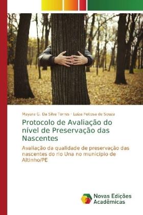 Protocolo de Avaliação do nível de Preservação das Nascentes - Avaliação da qualidade de preservação das nascentes do rio Una no município de Altinho/PE - Silva Torres, Mayara G. Da / de Souza, Luíza Feitosa