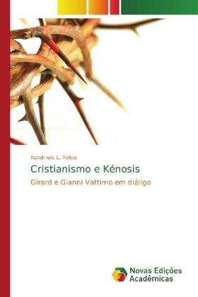 Cristianismo e Kénosis - Girard e Gianni Vattimo em diáligo - Felipe, Rondinele L.